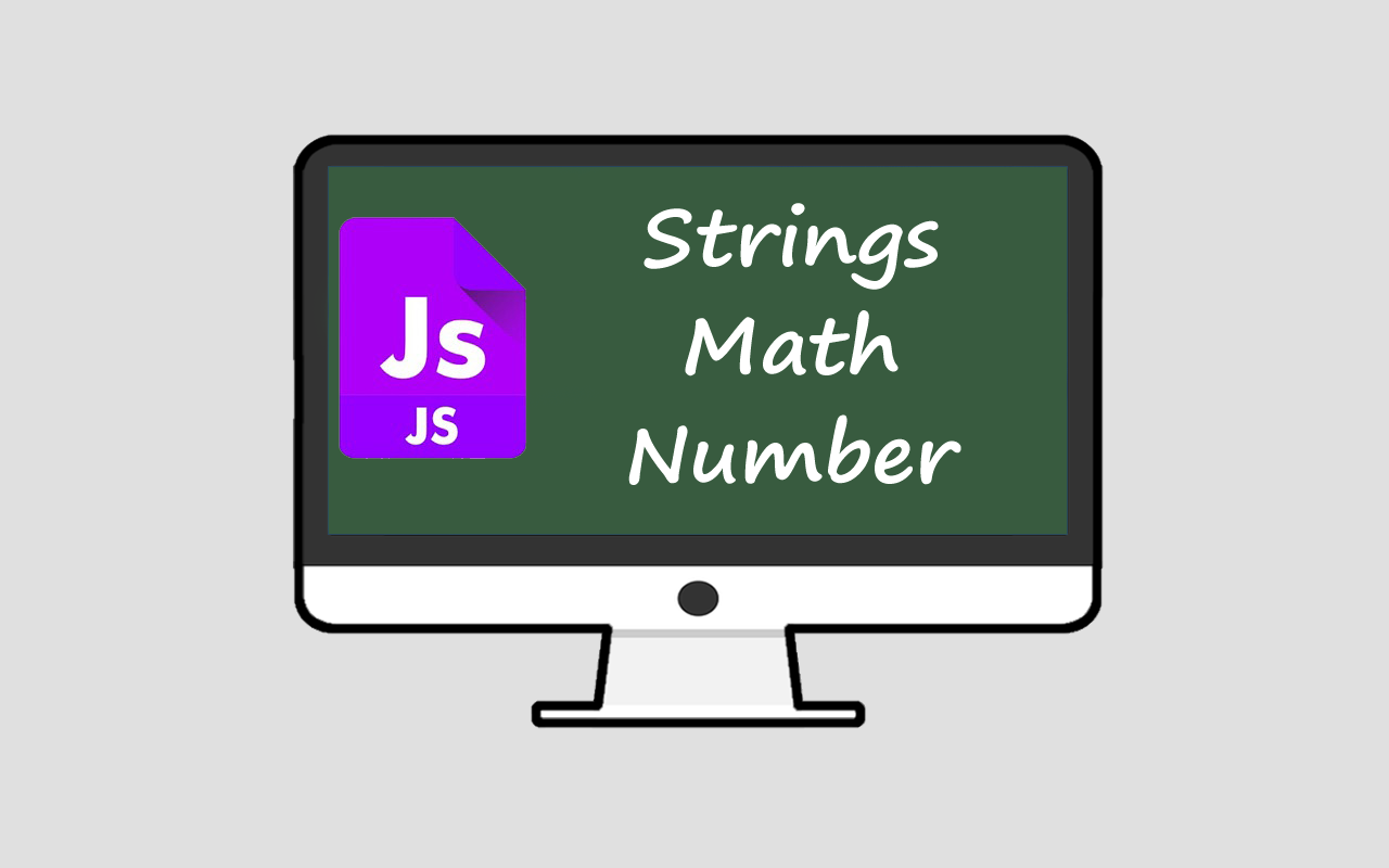 JavaScript – Strings, Math and Number Object